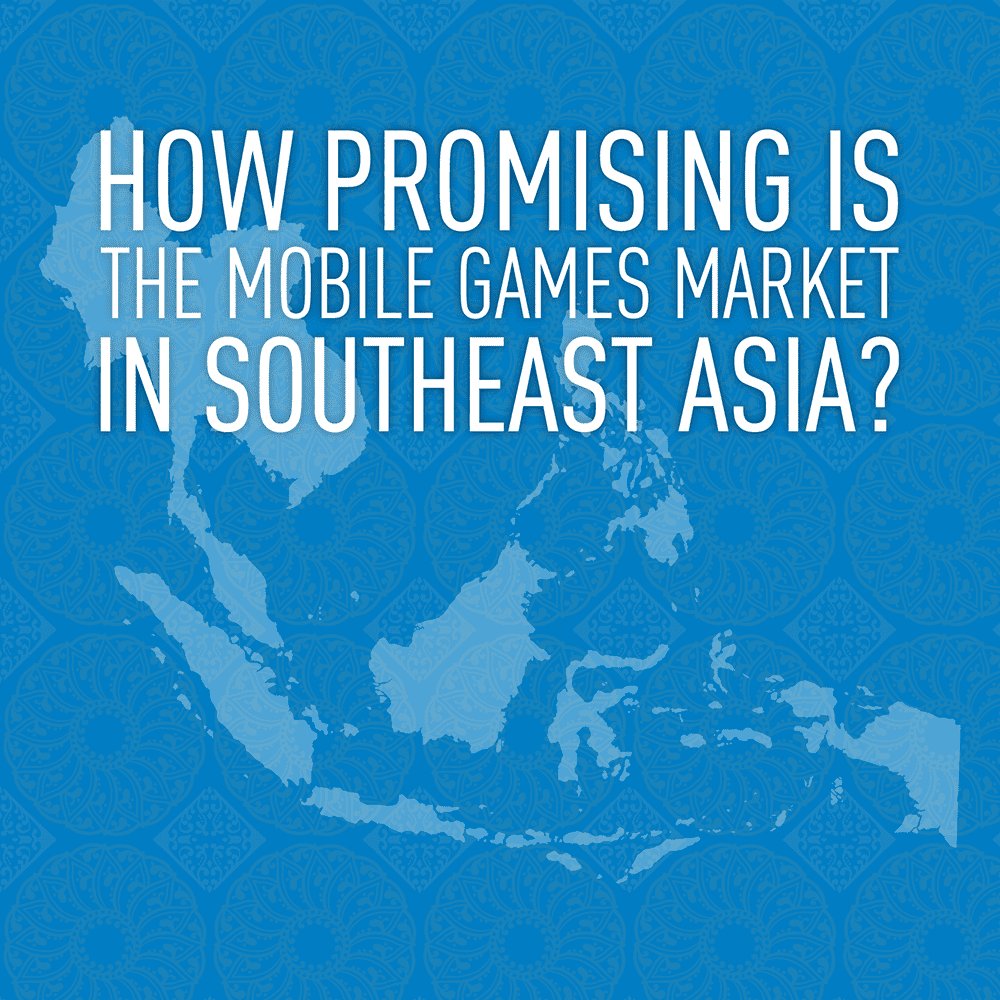 How Promising is the Mobile Games Market in Southeast Asia?